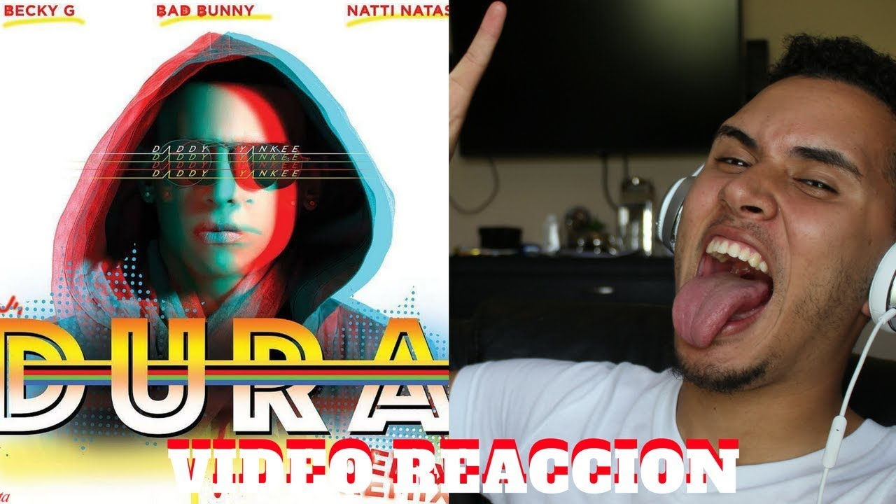 Daddy Yankee Dura Remix Ft Bad Bunny Natti Natasha Becky G Reaccion
