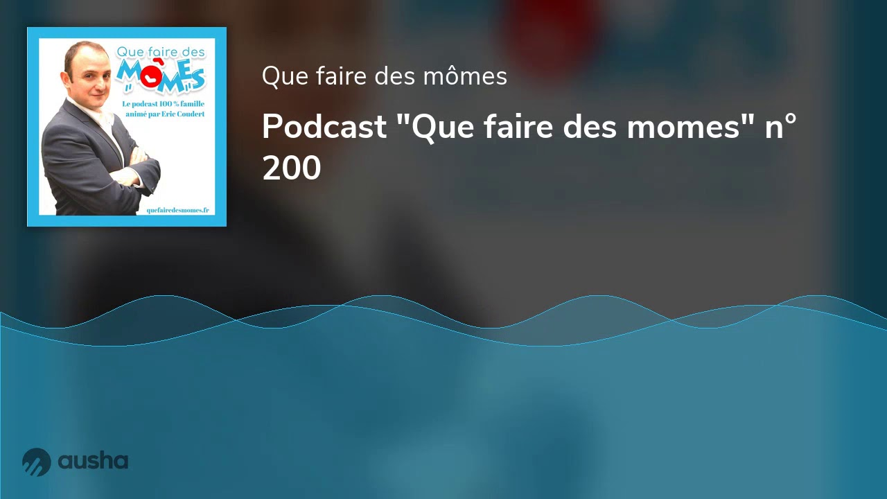 "Podcast ""Que faire des momes"" n° 200"