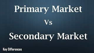 Primary Market Vs Secondary Market: Difference between them with comparison
