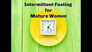 Intermittent Fasting Tips for Mature Women