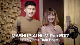 Mashup 41 Hit V-Pop 2017 | Rôn Vinh x Thảo Phạm | Nhạc Trẻ Mashup Hay Nhất