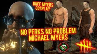 NO PERKS NO PROBLEM MYERS! - Buff Myers Cosplay - Dead By Daylight