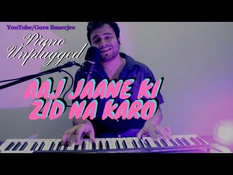 Aaj Jaane Ki Zid Na Karo | Live Piano Unplugged Ghazal Cover | Gora Banerjee