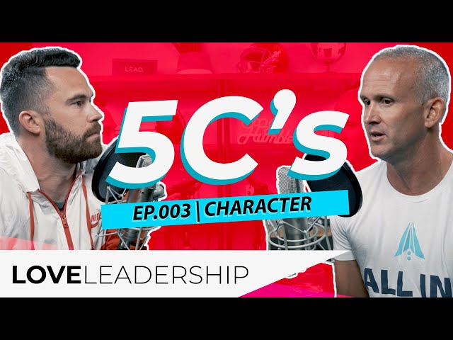5C's of Leadership | Part 3: Character | Love Leadership Podcast with Todd Doxzon and Mike O'Connell