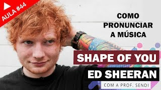Cantar em Inglês: Shape of You - Ed Sheeran (Aula #44)
