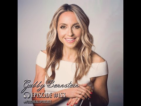 Food Heals Podcast #153 Gabby Bernstein on How to Turn Fear Into Faith & Build Your Dream Business