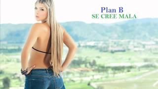 se cree mala plan b reggaeton 2013 lo mas nuevo