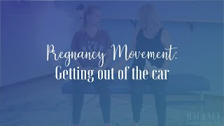 Pregnancy Movement: Getting out of the car