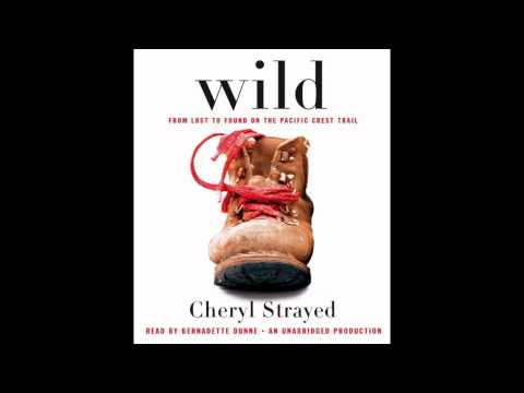 WILD by Cheryl Strayed and narrated by Bernadette Dunne (excerpt from the audiobook)