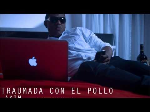 Akim - Traumada Con El Pollo ★Exclusivo 2012★