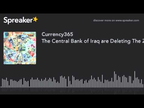 The Central Bank of Iraq are Deleting The Zeros