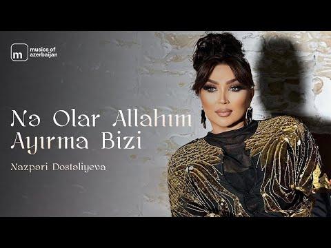 Nazpəri Dostəliyeva - Nə  Olar Allahım Ayırma Bizi