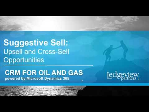 Using CRM to Create Suggestive Sell Sales Opportunities - Oil and Gas Industry