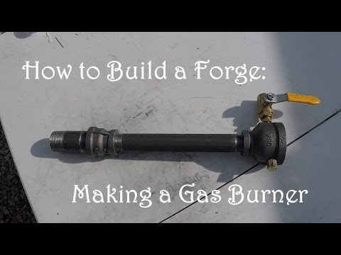 How to Build a Forge: Making a Gas Forge Burner (minimal ...