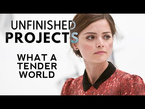 "Unfinished Projects 2 | ""What a Tender World"""