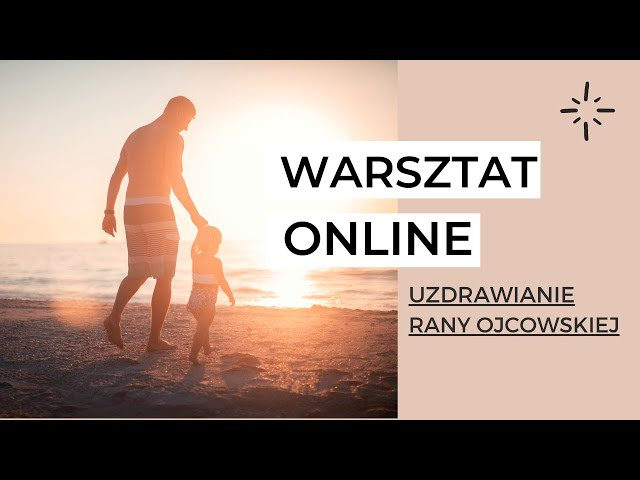 UZDRAWIANIE RANY OJCOWSKIEJ - WARSZTAT ONLINE