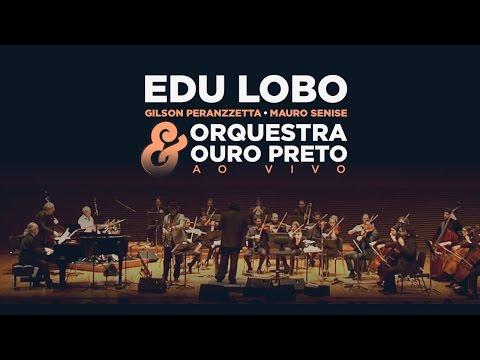 Edu Lobo, Gilson Peranzzetta, Mauro Senise e Orquestra Ouro Preto (Show Completo)