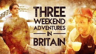 Three Weekend Adventures In Britain