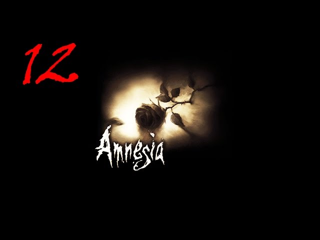 Amnesia: The Dark Descent [12] - Осколки