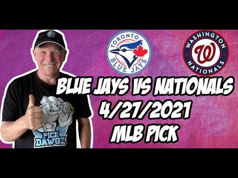 Toronto Blue Jays vs Washington Nationals 4/27/21 MLB Pick and Prediction MLB Tips Betting Pick