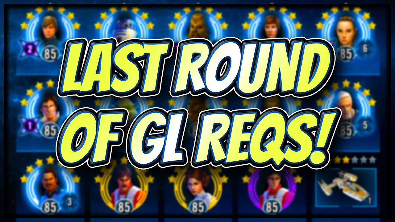 CG NAILED The Last Round of GL Reqs! | Star Wars: Galaxy of Heroes