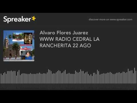 WWW RADIO CEDRAL LA RANCHERITA 22 AGO (part 14 of 19)