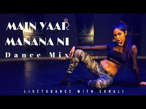 Main Yaar Manana Ni Song - Dance Mix | Dance Choreography | LiveToDance with Sonali