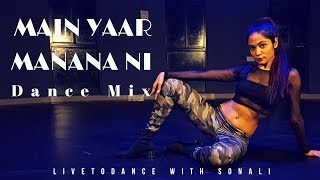 Main Yaar Manana Ni Song - Dance Mix | Dance Choreography | LiveToDance with Sonali
