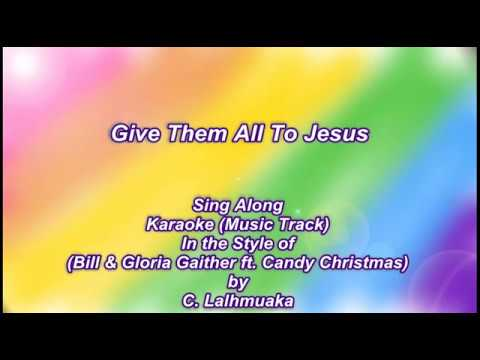 Give Them All To Jesus - Karaoke  (In Style of Bill & Gloria Gaither ft. Candy)