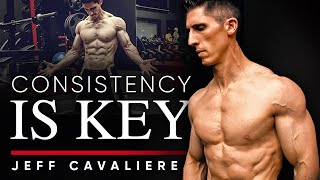 CONSISTENCY IS KEY: Build Long Term Tools That Will Help Reach Fitness Goals - Jeff Cavaliere