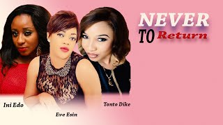 Never 2 Return      - Latest Nigerian Nollywood Movie
