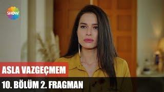 Asla Vazgeçmem 10.Bölüm 2.Fragman