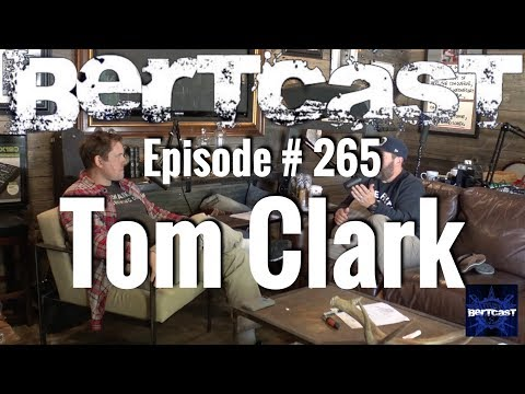 Bertcast # 265 - Tom Clark & ME