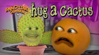 Annoying Orange - Hug a Cactus!