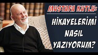 Hikayelerimi Nasıl Yazıyorum? - Mustafa Kutlu