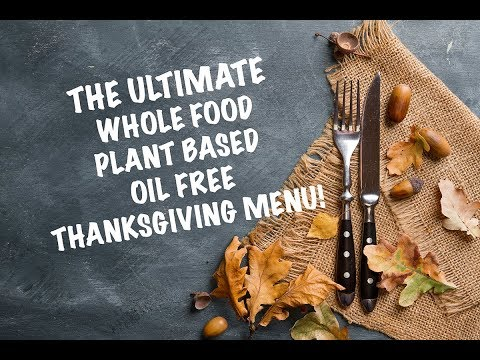 The Ultimate Whole Food Plant Based Oil Free Thanksgiving Menu!