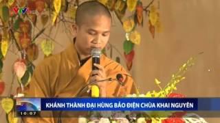 [VTV1] Khánh Thành Đại Hùng Bảo Điện Chùa Khai Nguyên