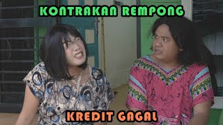 GAGAL KREDIT || KONTRAKAN REMPONG EPISODE 313
