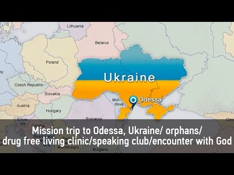 Mission trip to Odessa, Ukraine/ orphans/drug free living clinic/speaking club/encounter with God