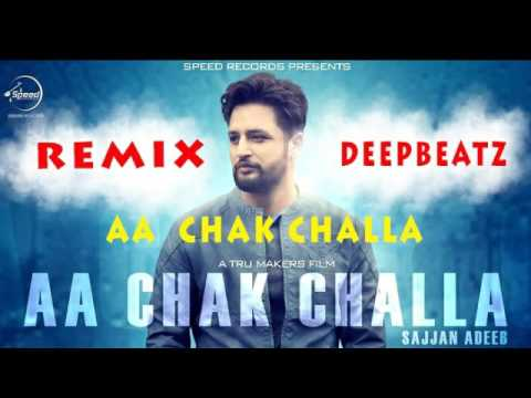 Aa chak Challa ( Remix ) By Sajjan Adeeb | Deep Beatz | Latest Punjabi song 2017