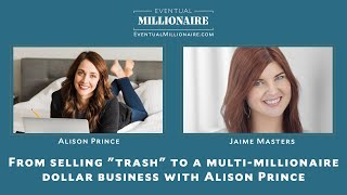 "From selling ""trash"" to a multi-millionaire dollar business with Alison Prince"