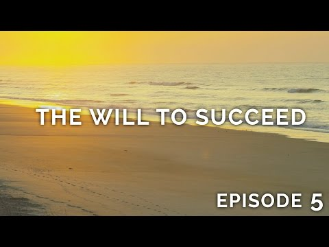 Having the Will to Succeed - Episode 5