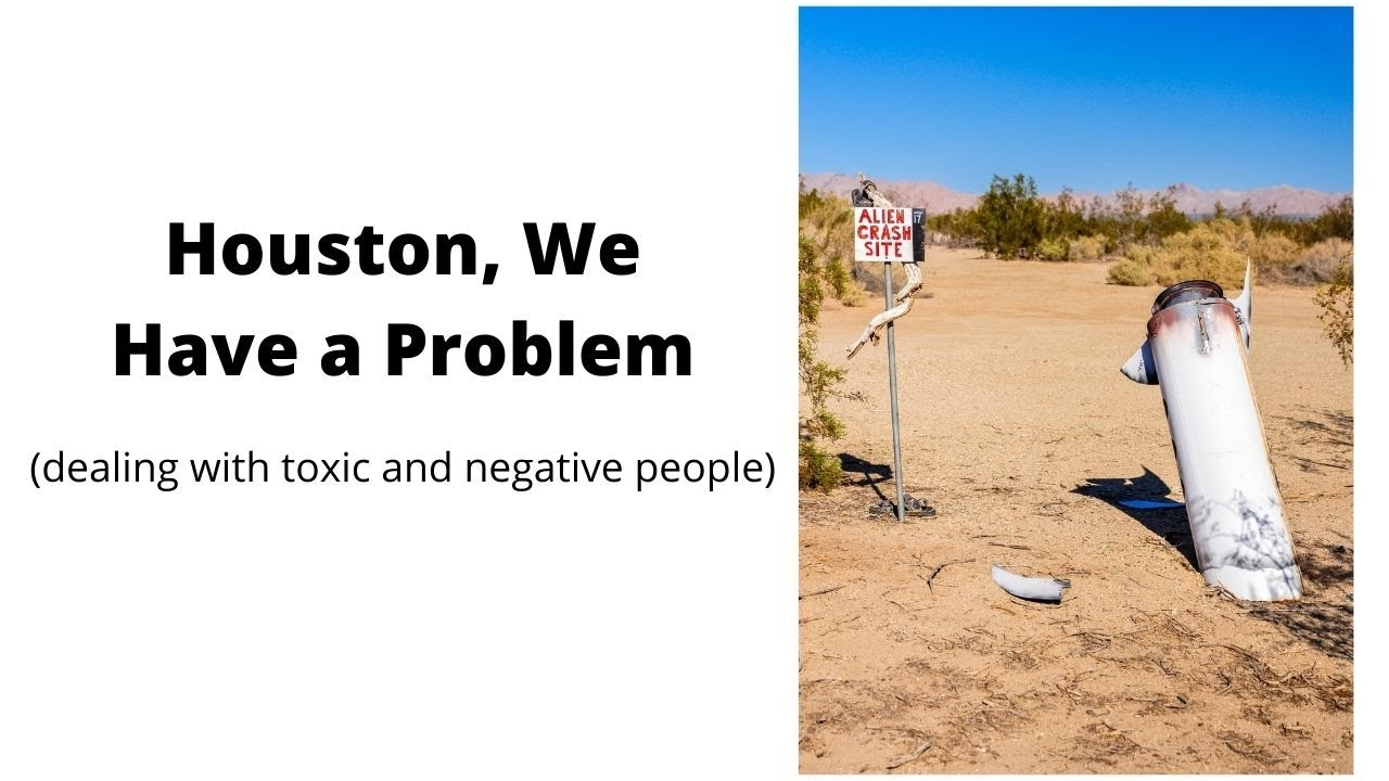 Houston, We Have a Problem (dealing with toxic and negative people)