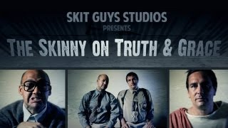 Skit Guys - The Skinny on Truth and Grace