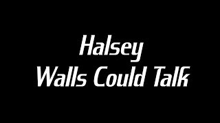 Halsey - Walls Could Talk Lyrics