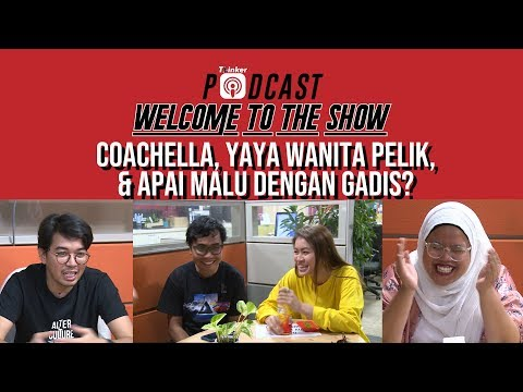 Welcome To The Show - Coachella, Yaya Wanita Pelik, & Apai Malu Dengan Gadis?