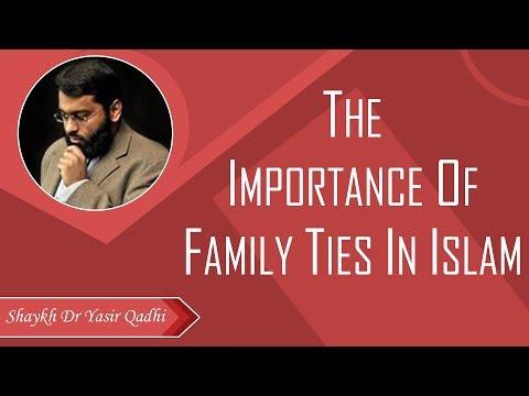 The Importance of Family Ties in Islam - Shaykh Dr Yasir Qadhi