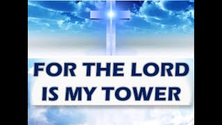 Video For the Lord is my Tower download MP3, 3GP, MP4, WEBM, AVI, FLV Mei 2018