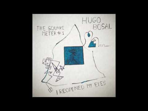 Hugo Bosal - The square meter#1 - I reopened my eyes - Full album