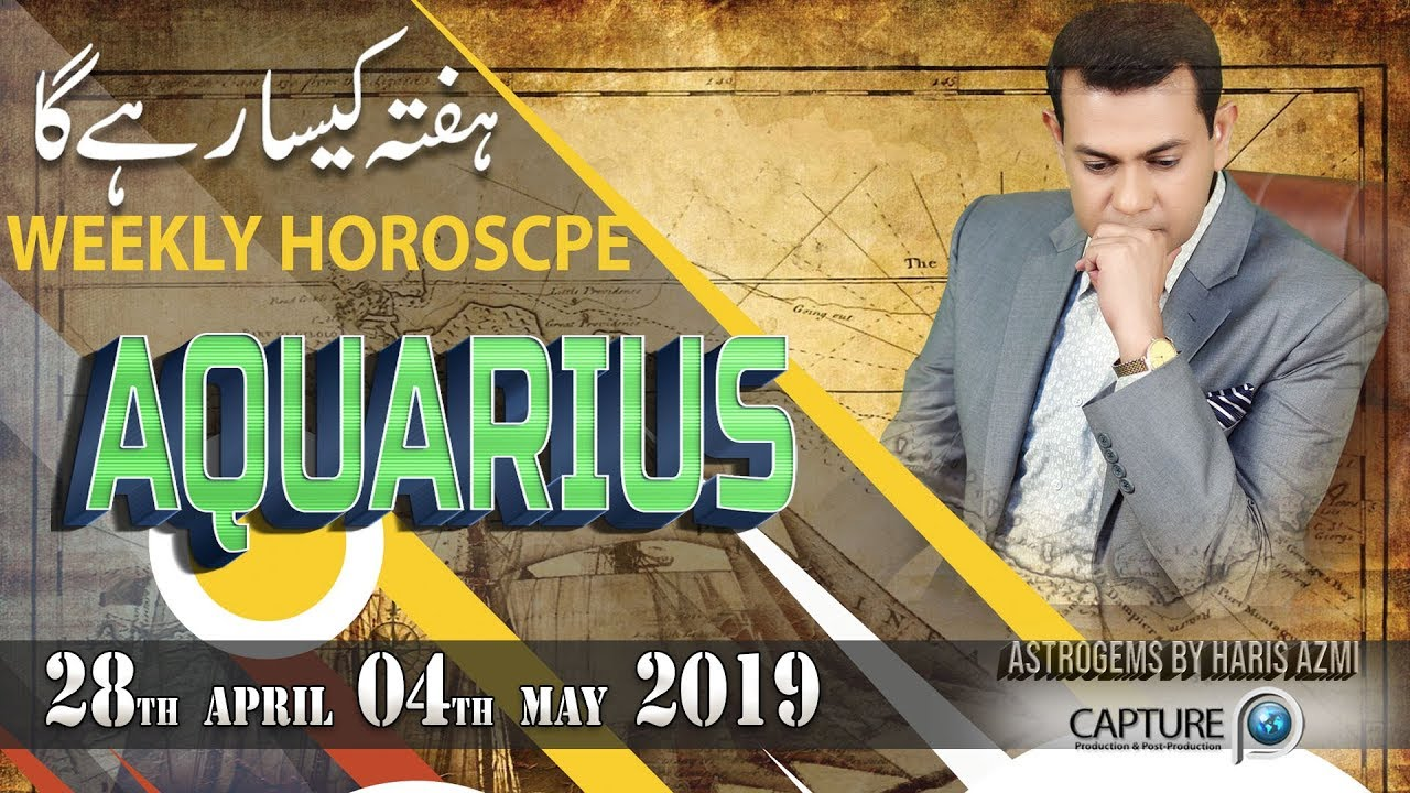 Aquarius Weekly Horoscope from Sunday 28th April to Saturday 04th May 2019